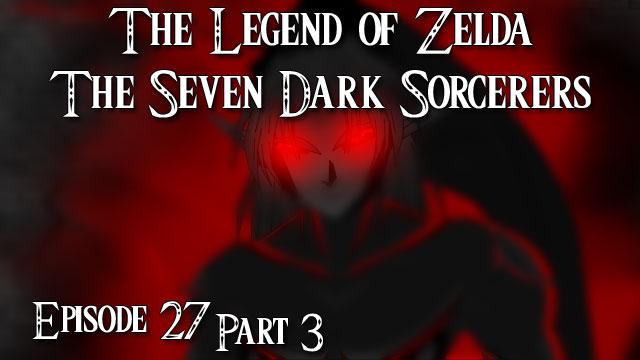 Zelda Seven Dark Sorcerers Episode 27